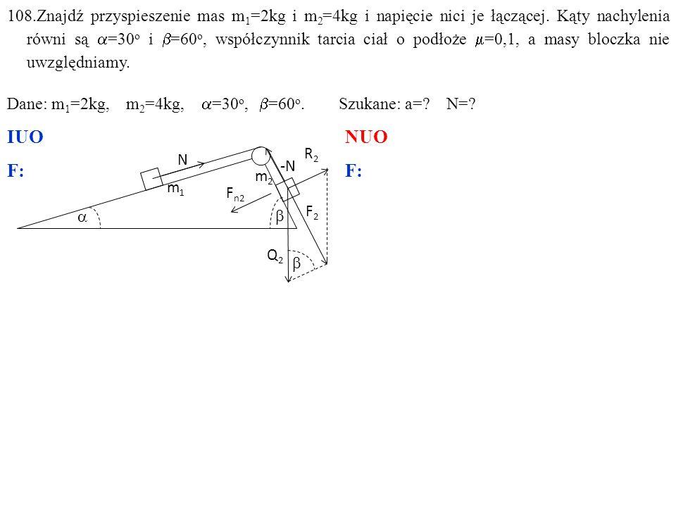 Zachodzi: m 1 a=N–F 1 -T 1, m 2 a=F 2 –N-T 2, gdzie: F 1 =Q 1 sin  =m 1 gsin , F 2 =Q 2 sin  =m 2 gsin .