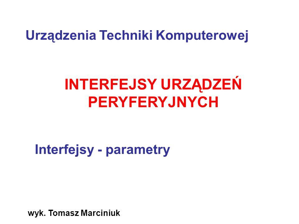 wyk. Tomasz Marciniuk INTERFEJSY URZĄDZEŃ PERYFERYJNYCH Interfejsy - parametry Urządzenia Techniki Komputerowej