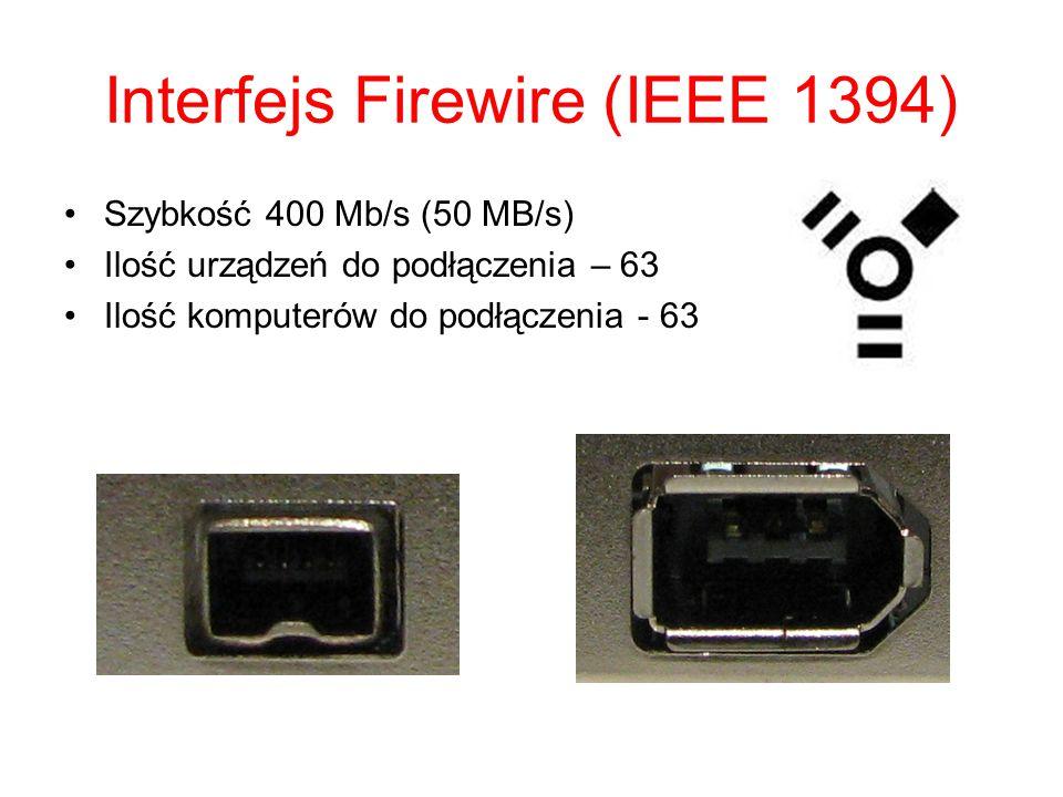 Interfejs Firewire (IEEE 1394) Szybkość 400 Mb/s (50 MB/s) Ilość urządzeń do podłączenia – 63 Ilość komputerów do podłączenia - 63