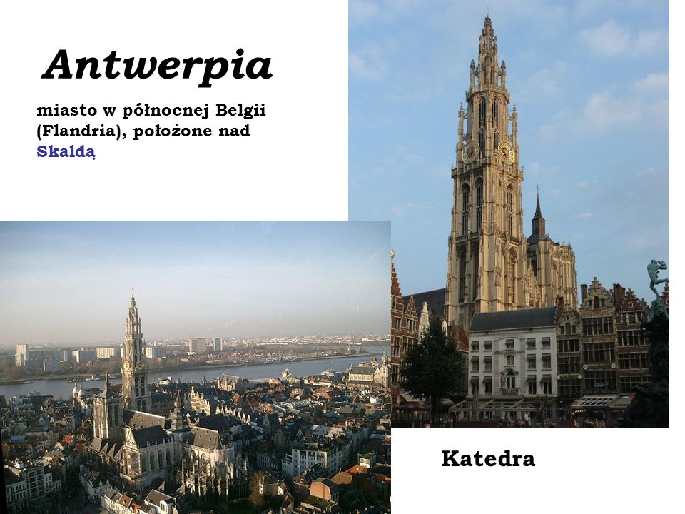 Antwerpia miasto w północnej Belgii (Flandria), położone nad Skaldą Katedra