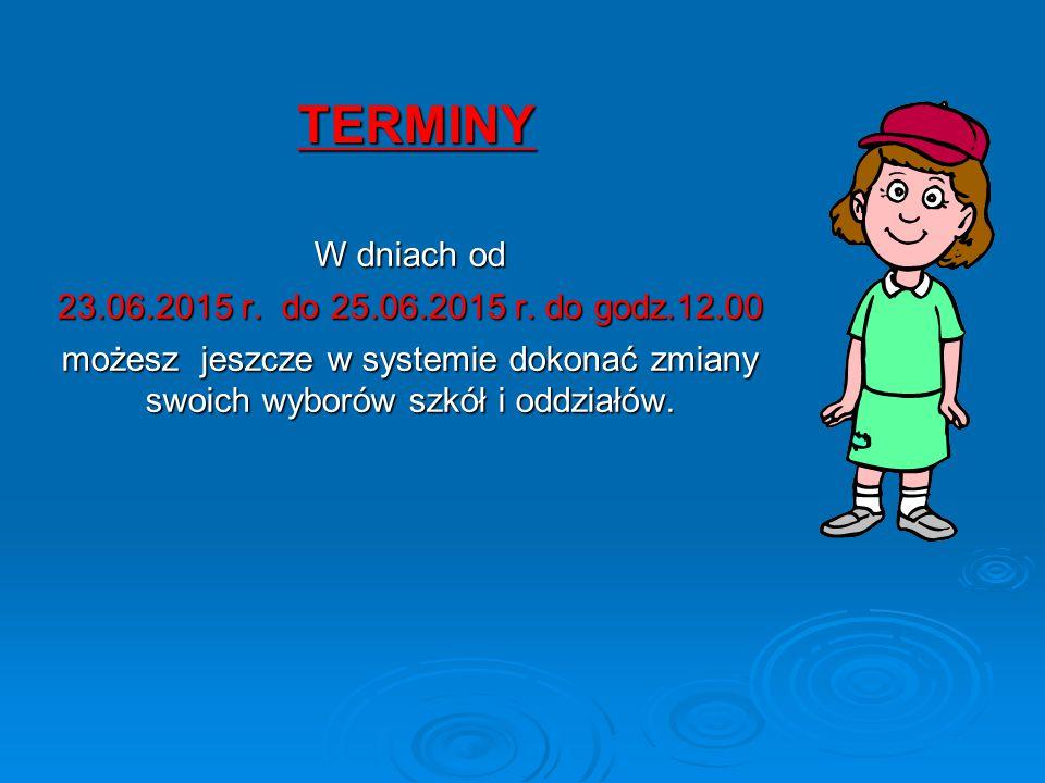 TERMINY W dniach od 23.06.2015 r. do 25.06.2015 r.