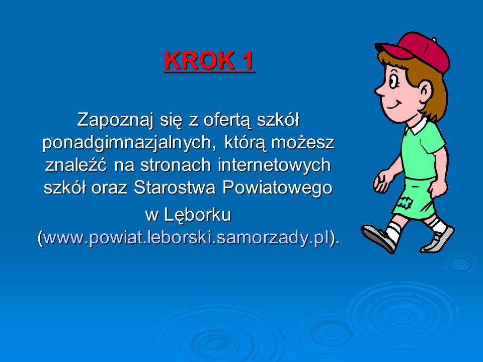 KROK 1 Zapoznaj się z ofertą szkół ponadgimnazjalnych, którą możesz znaleźć na stronach internetowych szkół oraz Starostwa Powiatowego w Lęborku (www.