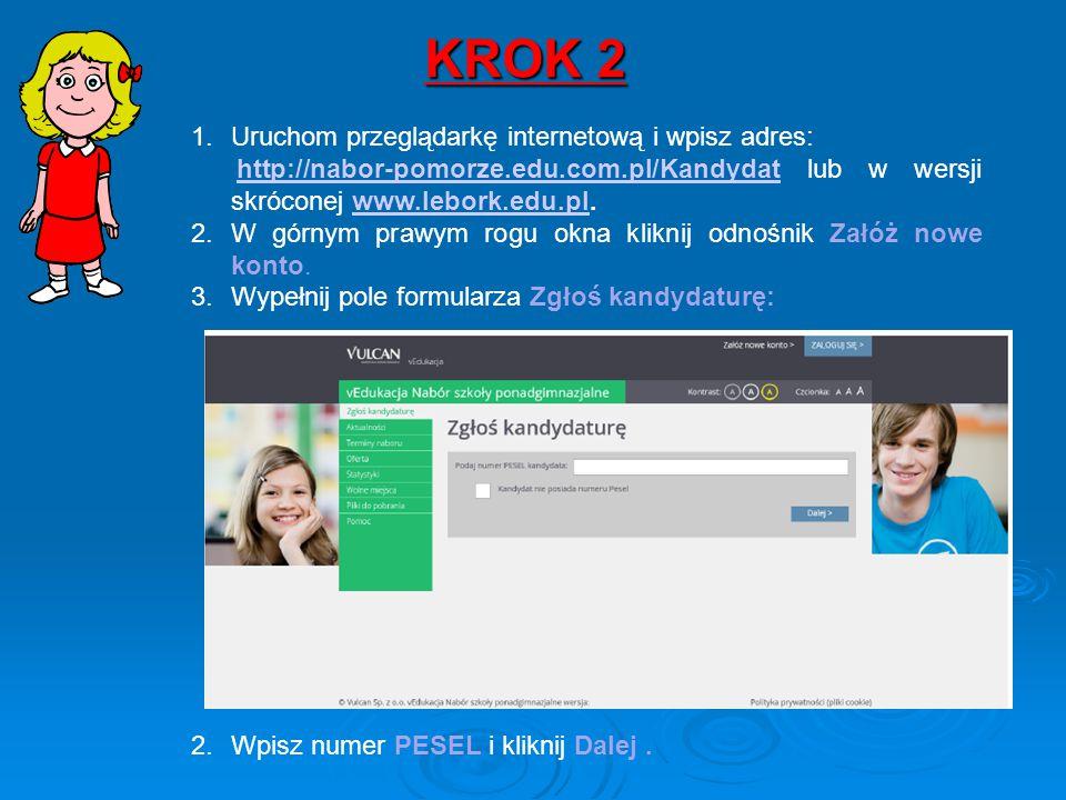 KROK 2 1.Uruchom przeglądarkę internetową i wpisz adres: http://nabor-pomorze.edu.com.pl/Kandydat lub w wersji skróconej www.lebork.edu.pl.http://nabor-pomorze.edu.com.pl/Kandydatwww.lebork.edu.pl 2.W górnym prawym rogu okna kliknij odnośnik Załóż nowe konto.