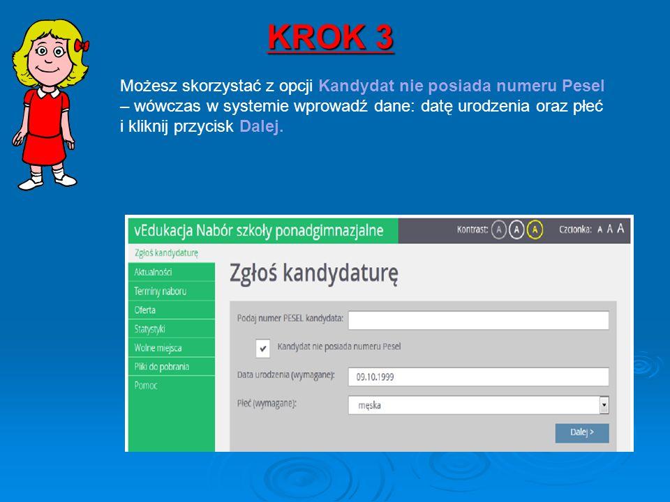KROK 3 Możesz skorzystać z opcji Kandydat nie posiada numeru Pesel – wówczas w systemie wprowadź dane: datę urodzenia oraz płeć i kliknij przycisk Dalej.