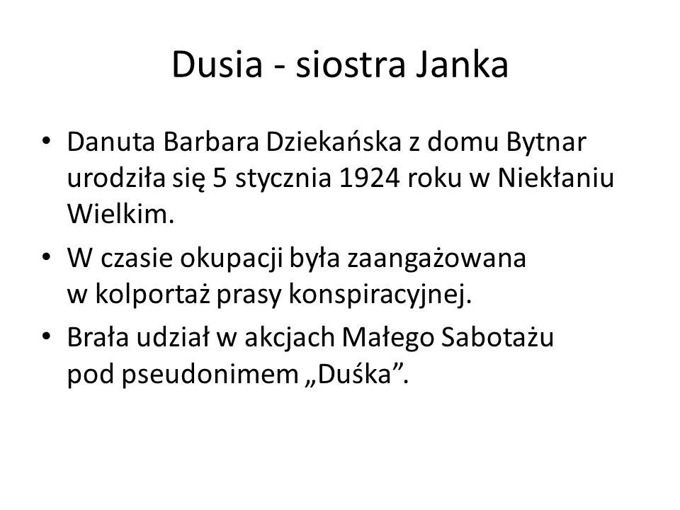 Dusia - siostra Janka Danuta Barbara Dziekańska z domu Bytnar urodziła się 5 stycznia 1924 roku w Niekłaniu Wielkim.