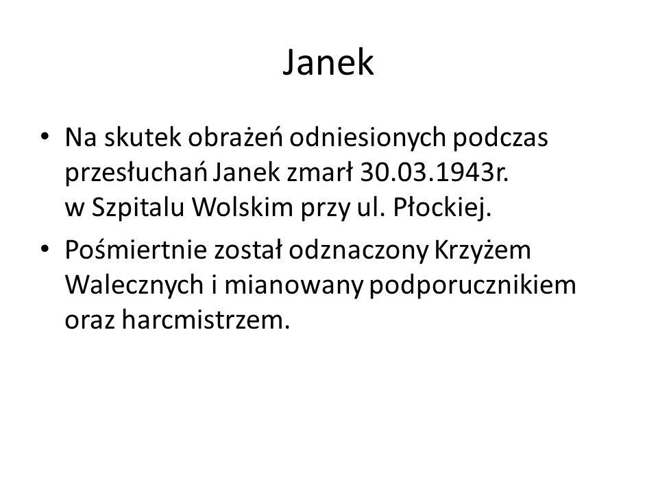 Janek Na skutek obrażeń odniesionych podczas przesłuchań Janek zmarł 30.03.1943r.