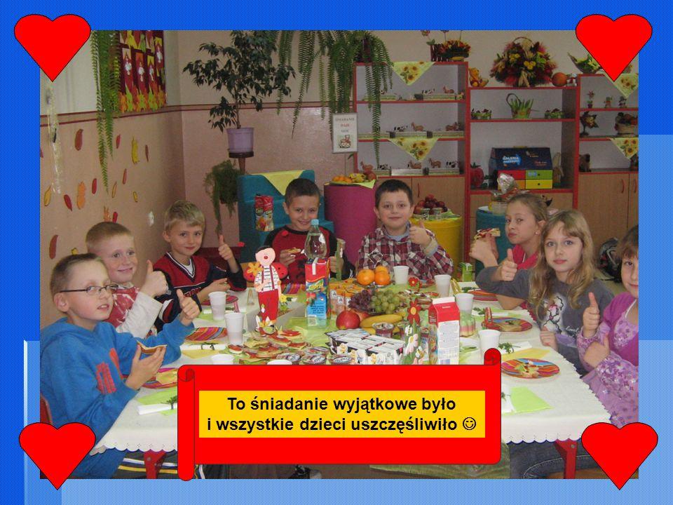 To śniadanie wyjątkowe było i wszystkie dzieci uszczęśliwiło