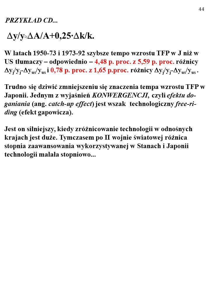 43 W latach 1950-73 i 1973-92 szybsze tempo wzrostu TFP w J niż w US tłumaczy – odpowiednio – 4,48 p. proc. z 5,59 p. proc. różnicy  y j /y j -  y u