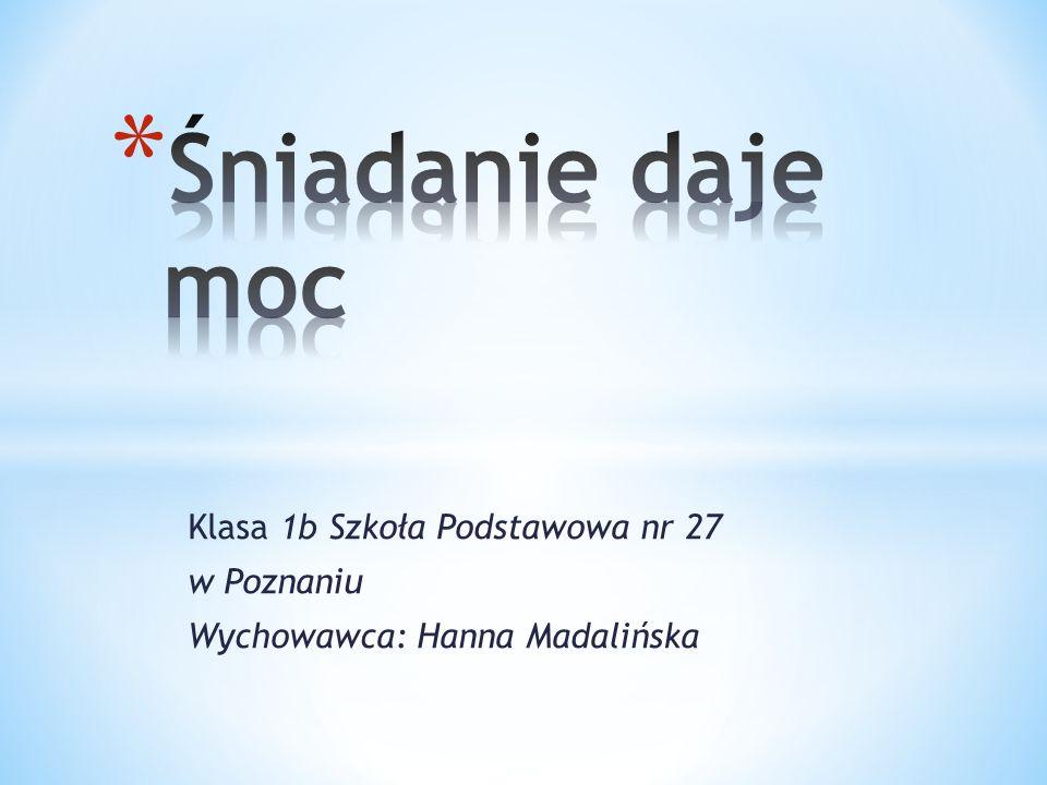 Klasa 1b Szkoła Podstawowa nr 27 w Poznaniu Wychowawca: Hanna Madalińska