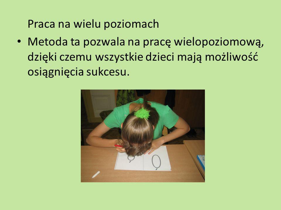 Praca na wielu poziomach Metoda ta pozwala na pracę wielopoziomową, dzięki czemu wszystkie dzieci mają możliwość osiągnięcia sukcesu.