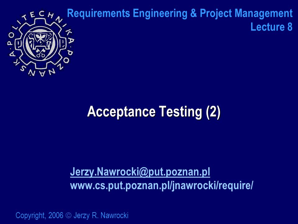 J.Nawrocki, Acceptance Testing The manual test process Unscripted manual testing Vague manual scripts: 1.Read what to do 2.Think up specific inputs 3.Enter the inputs 4.Checked it worked OK
