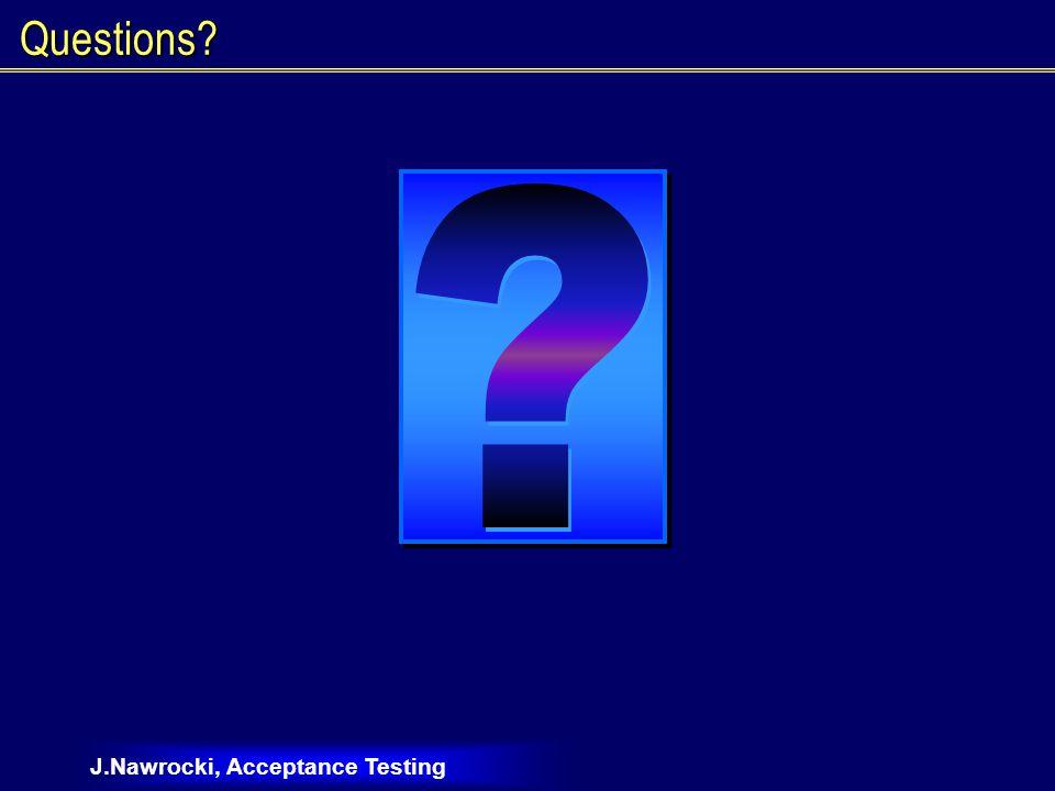 J.Nawrocki, Acceptance Testing Questions?