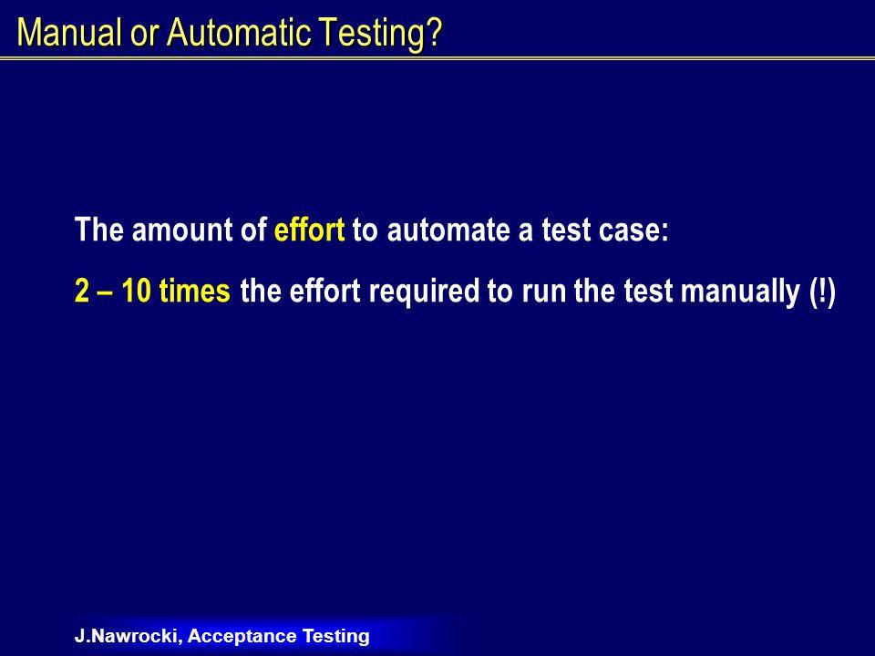 J.Nawrocki, Acceptance Testing Data-driven scripts Data-driven scripting = Test inputs stored in a separate (data) file.
