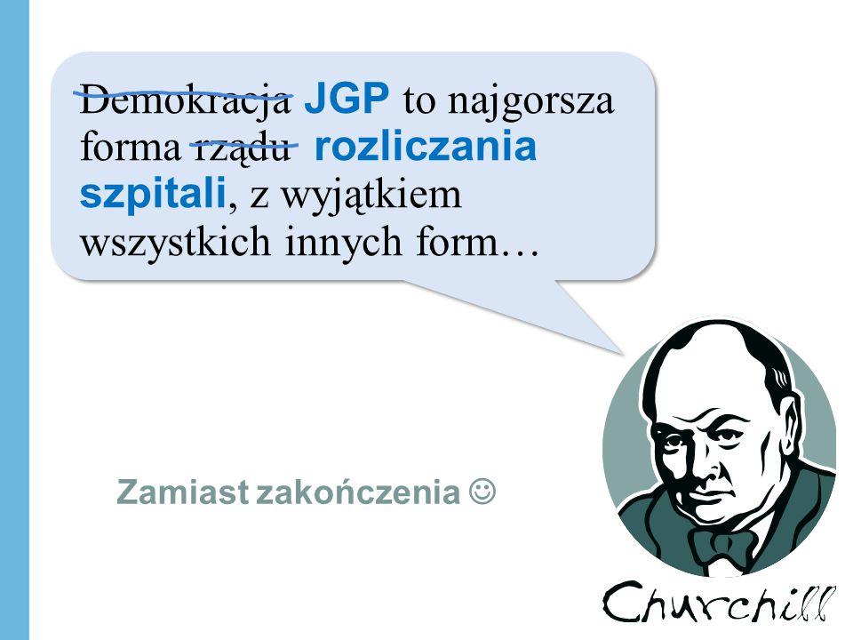 Demokracja JGP to najgorsza forma rządu rozliczania szpitali, z wyjątkiem wszystkich innych form… Zamiast zakończenia