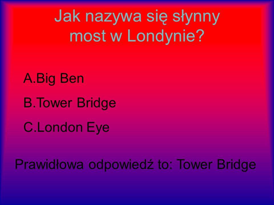 Jaka jest stolica Anglii? A.Londyn B.Moskwa C.Warszawa Prawidłowa odpowiedź to: Londyn