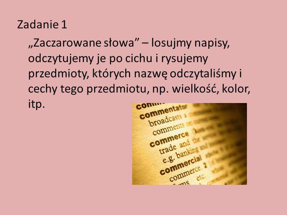 """Zadanie 1 """"Zaczarowane słowa"""" – losujmy napisy, odczytujemy je po cichu i rysujemy przedmioty, których nazwę odczytaliśmy i cechy tego przedmiotu, np."""