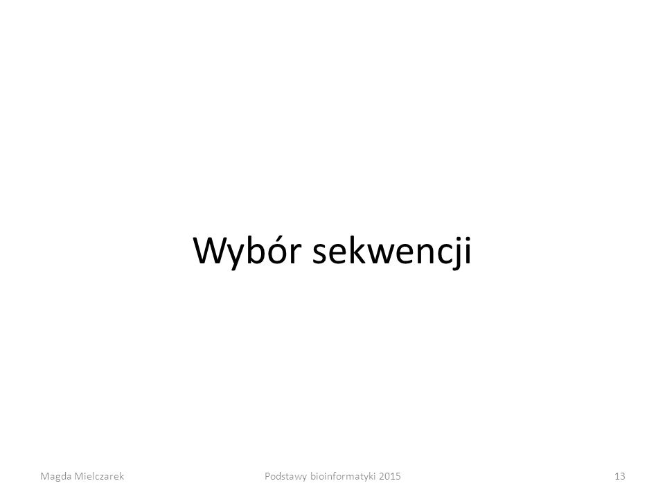 Wybór sekwencji Magda Mielczarek13Podstawy bioinformatyki 2015