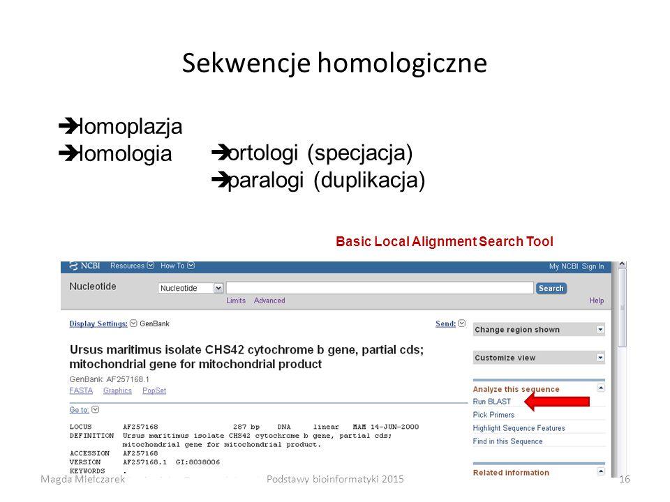 Sekwencje homologiczne Basic Local Alignment Search Tool  ortologi (specjacja)  paralogi (duplikacja)  Homoplazja  Homologia Magda Mielczarek16Podstawy bioinformatyki 2015