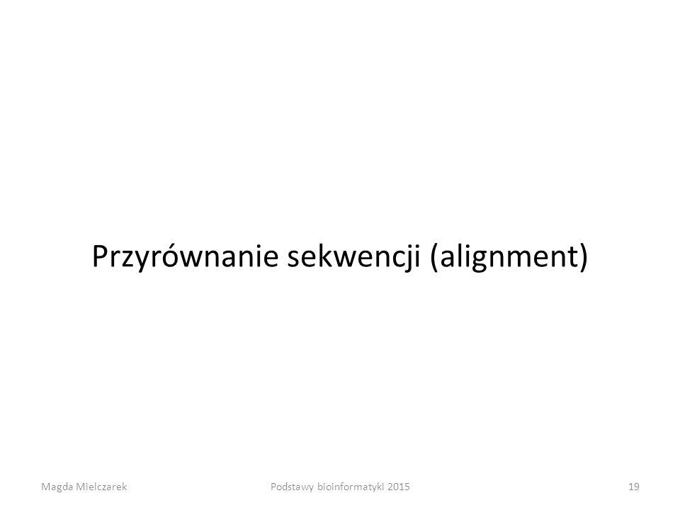 Przyrównanie sekwencji (alignment) Magda Mielczarek19Podstawy bioinformatyki 2015
