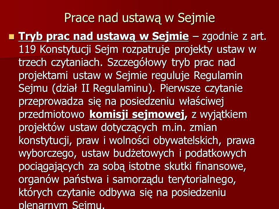 Prace nad ustawą w Sejmie Tryb prac nad ustawą w Sejmie – zgodnie z art. 119 Konstytucji Sejm rozpatruje projekty ustaw w trzech czytaniach. Szczegóło