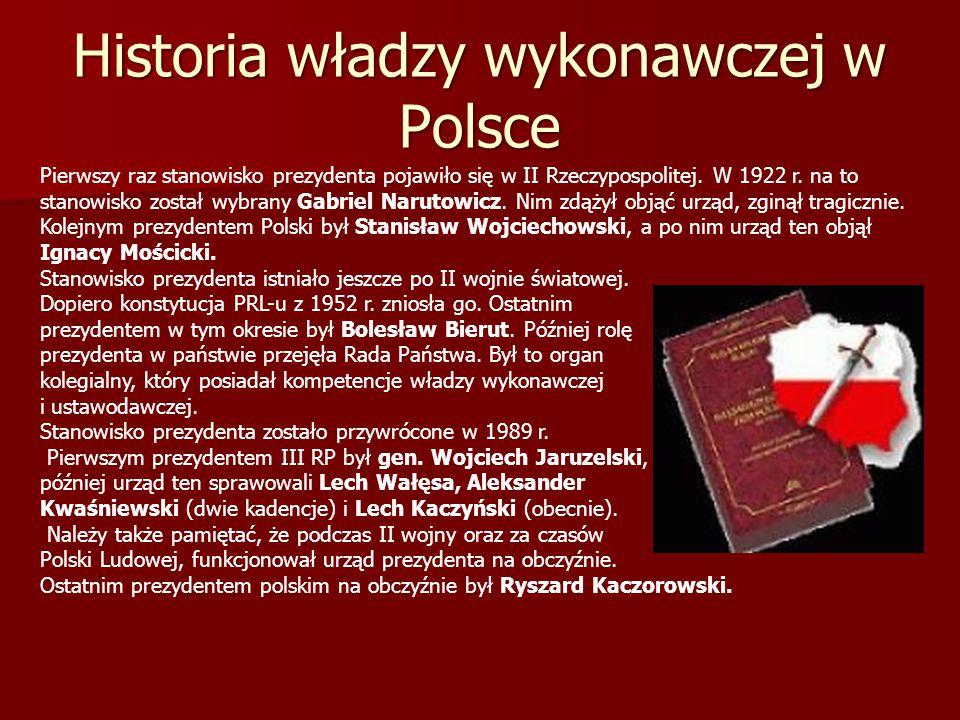Historia władzy wykonawczej w Polsce Pierwszy raz stanowisko prezydenta pojawiło się w II Rzeczypospolitej. W 1922 r. na to stanowisko został wybrany