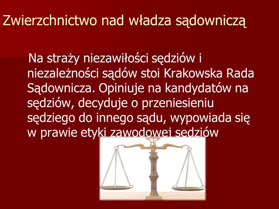 Zwierzchnictwo nad władza sądowniczą Na straży niezawiłości sędziów i niezależności sądów stoi Krakowska Rada Sądownicza. Opiniuje na kandydatów na sę