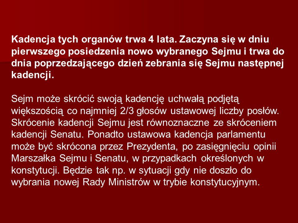 Kadencja tych organów trwa 4 lata. Zaczyna się w dniu pierwszego posiedzenia nowo wybranego Sejmu i trwa do dnia poprzedzającego dzień zebrania się Se