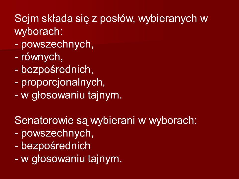 Sejm składa się z posłów, wybieranych w wyborach: - powszechnych, - równych, - bezpośrednich, - proporcjonalnych, - w głosowaniu tajnym. Senatorowie s