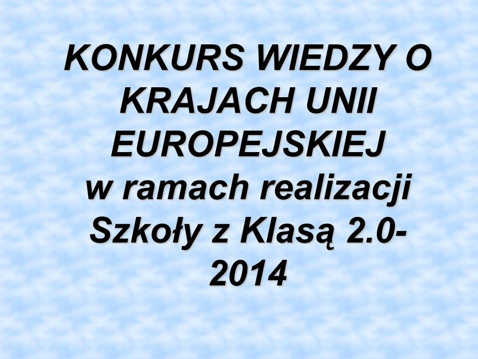KONKURS WIEDZY O KRAJACH UNII EUROPEJSKIEJ w ramach realizacji Szkoły z Klasą 2.0- 2014
