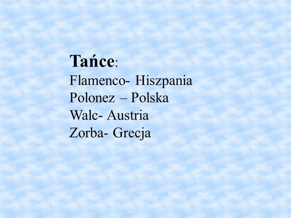 Tańce : Flamenco- Hiszpania Polonez – Polska Walc- Austria Zorba- Grecja