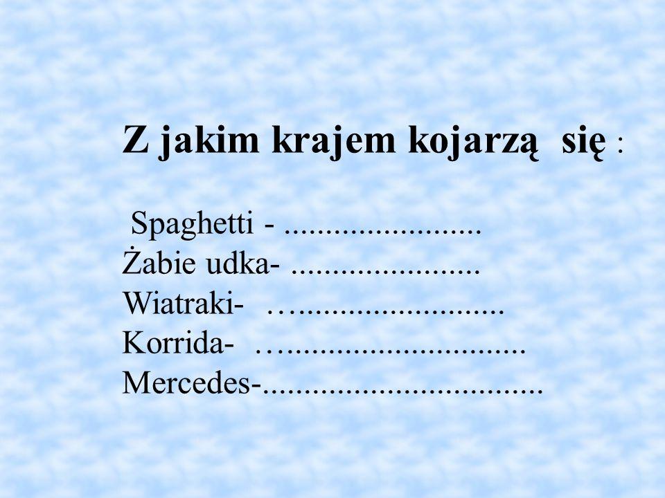 Z jakim krajem kojarzą się : Spaghetti -........................