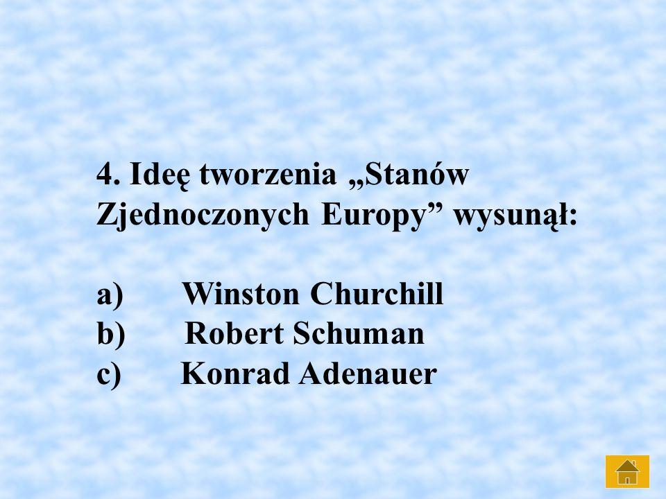 """4. Ideę tworzenia """"Stanów Zjednoczonych Europy"""" wysunął: a) Winston Churchill b) Robert Schuman c) Konrad Adenauer"""