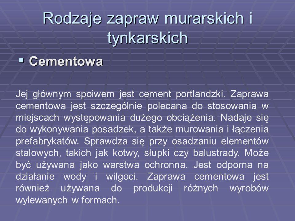 Rodzaje zapraw murarskich i tynkarskich  Cementowa Jej głównym spoiwem jest cement portlandzki.