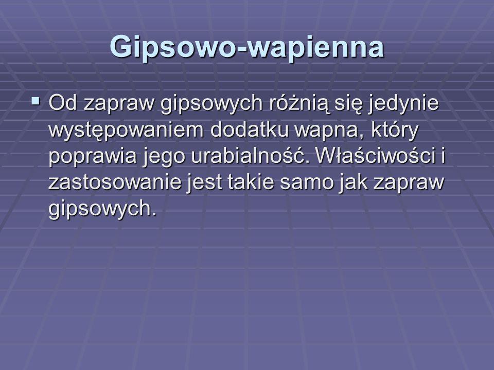 Gipsowo-wapienna  Od zapraw gipsowych różnią się jedynie występowaniem dodatku wapna, który poprawia jego urabialność.