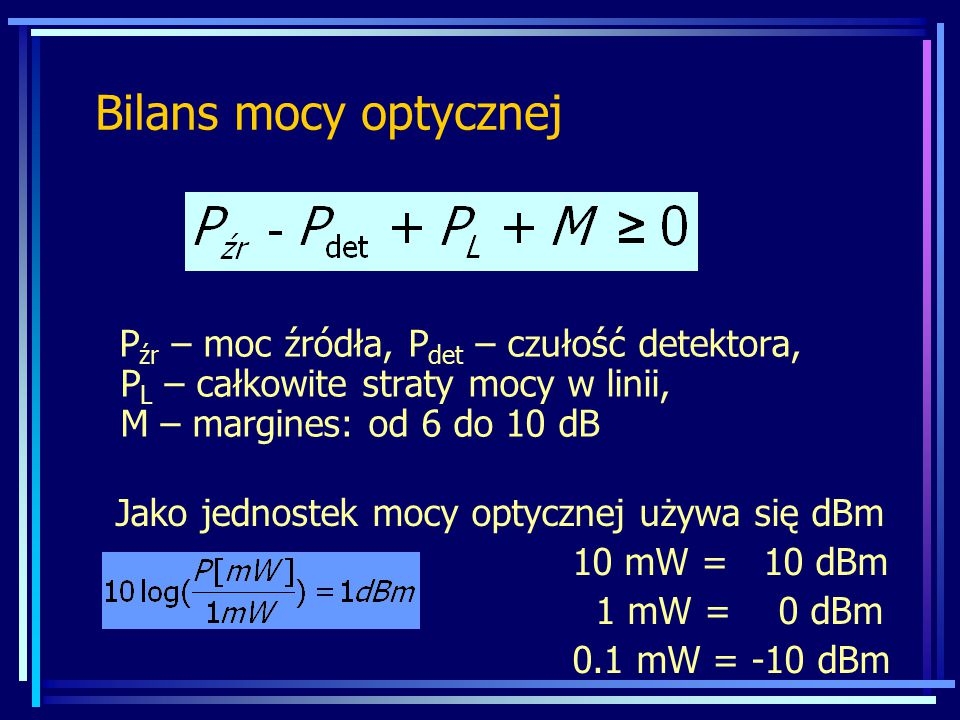 Bilans mocy optycznej P źr – moc źródła, P det – czułość detektora, P L – całkowite straty mocy w linii, M – margines: od 6 do 10 dB Jako jednostek mo