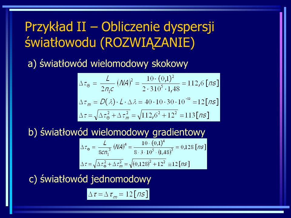 Przykład II – Obliczenie dyspersji światłowodu (ROZWIĄZANIE) a) światłowód wielomodowy skokowy b) światłowód wielomodowy gradientowy c) światłowód jed