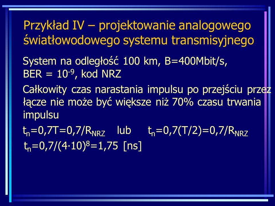 System na odległość 100 km, B=400Mbit/s, BER = 10 -9, kod NRZ Całkowity czas narastania impulsu po przejściu przez łącze nie może być większe niż 70%