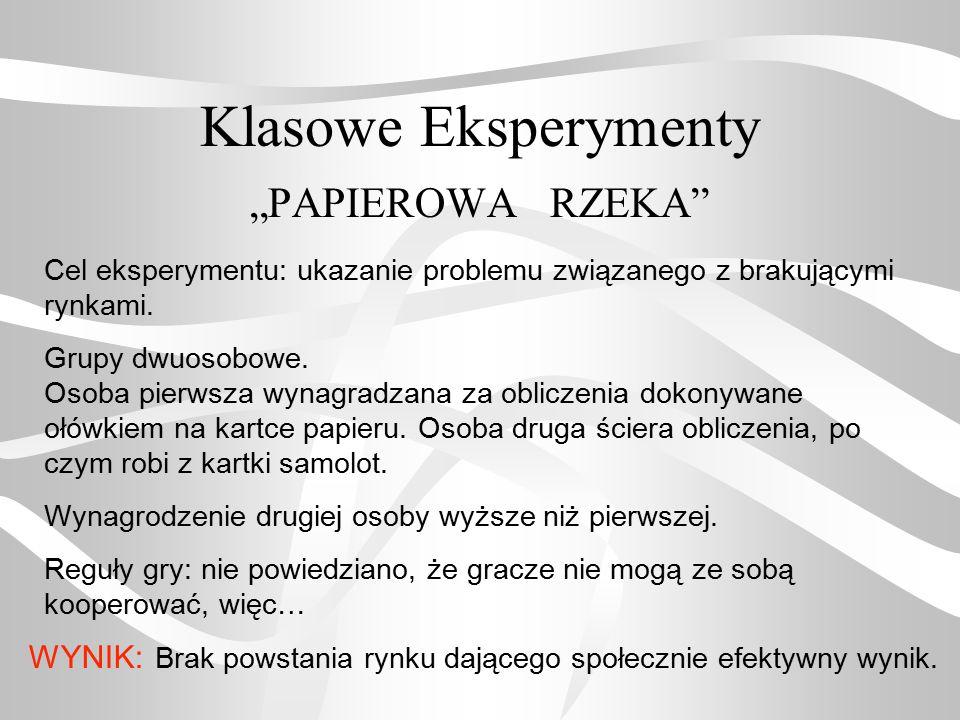 """Klasowe Eksperymenty """"PAPIEROWA RZEKA"""" Cel eksperymentu: ukazanie problemu związanego z brakującymi rynkami. Grupy dwuosobowe. Osoba pierwsza wynagrad"""