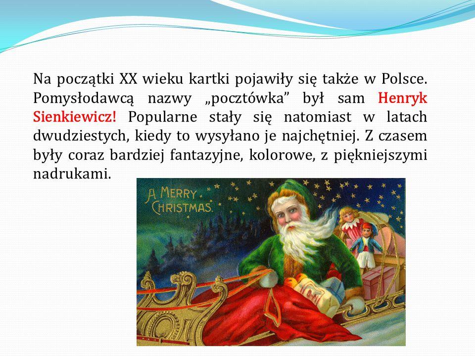 """Na początki XX wieku kartki pojawiły się także w Polsce. Pomysłodawcą nazwy """"pocztówka"""" był sam Henryk Sienkiewicz! Popularne stały się natomiast w la"""