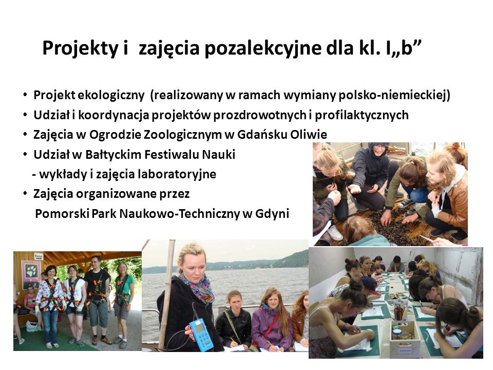 """Projekty i zajęcia pozalekcyjne dla kl. I""""b"""" Projekt ekologiczny (realizowany w ramach wymiany polsko-niemieckiej) Udział i koordynacja projektów proz"""