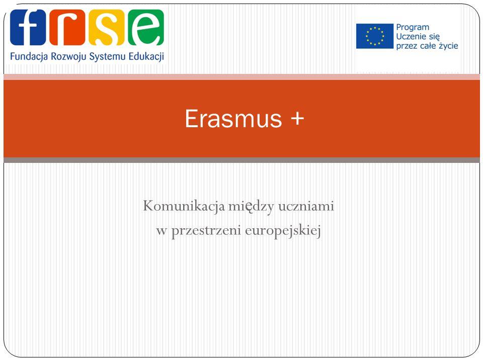 Komunikacja mi ę dzy uczniami w przestrzeni europejskiej Erasmus +
