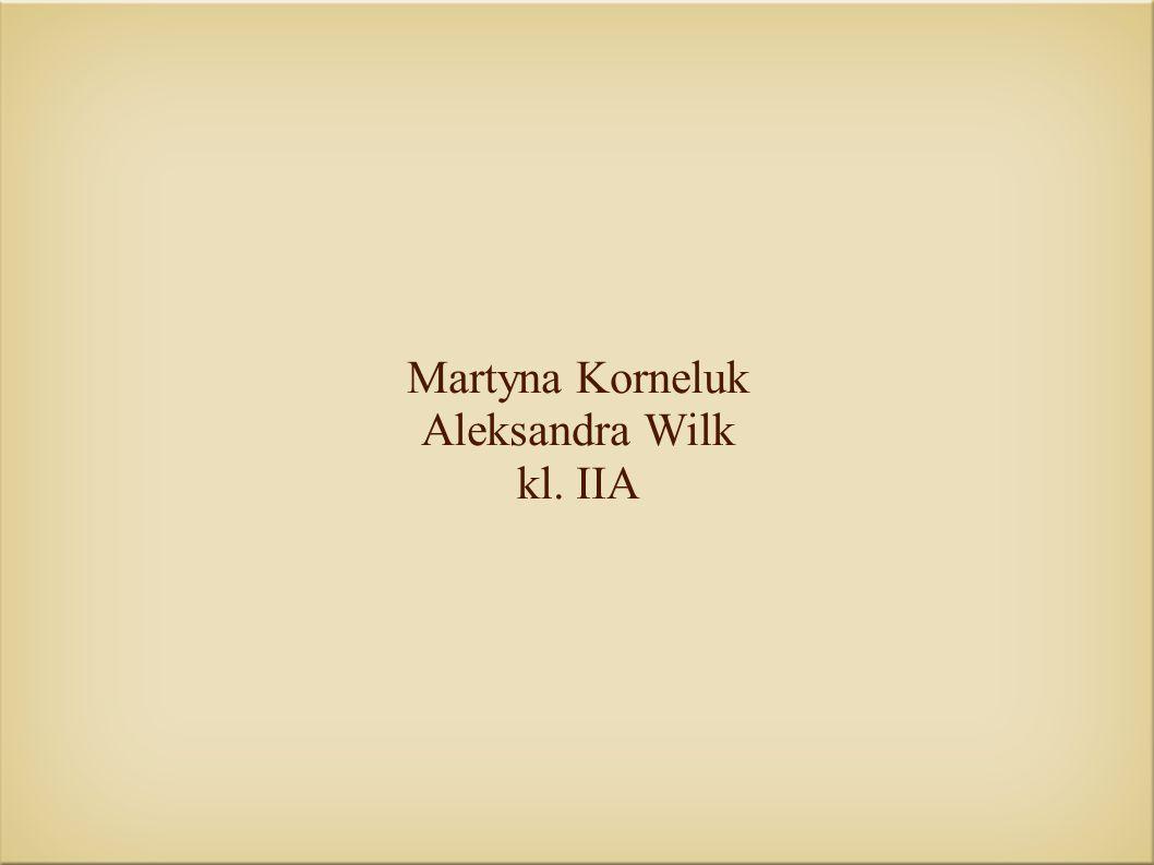 Martyna Korneluk Aleksandra Wilk kl. IIA