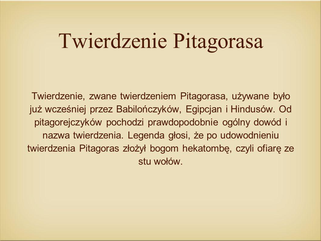 Twierdzenie Pitagorasa Twierdzenie, zwane twierdzeniem Pitagorasa, używane było już wcześniej przez Babilończyków, Egipcjan i Hindusów. Od pitagorejcz