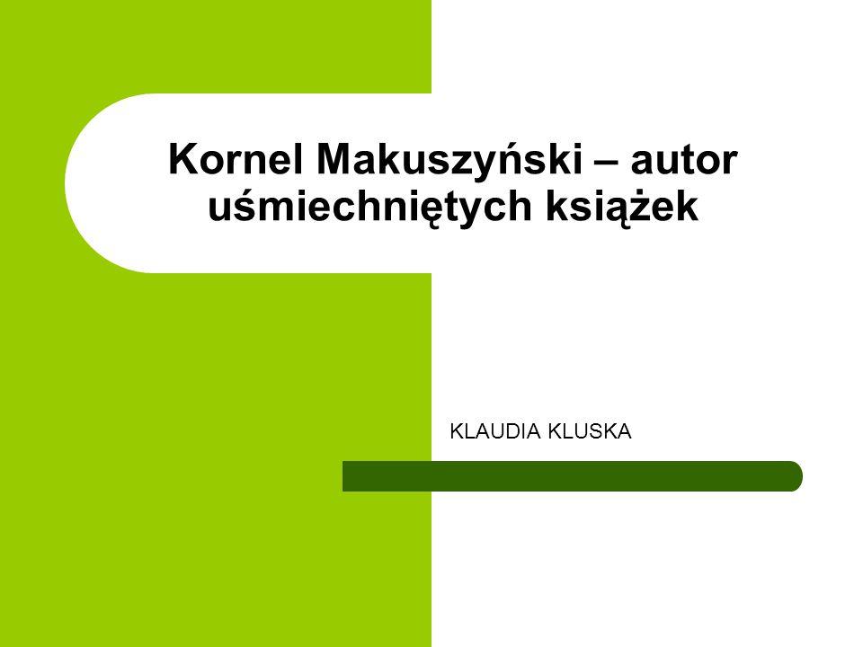 Kornel Makuszyński – autor uśmiechniętych książek KLAUDIA KLUSKA