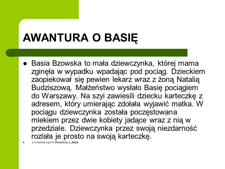 AWANTURA O BASIĘ Basia Bzowska to mała dziewczynka, której mama zginęła w wypadku wpadając pod pociąg. Dzieckiem zaopiekował się pewien lekarz wraz z