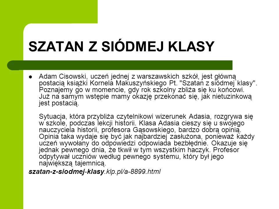 SZATAN Z SIÓDMEJ KLASY Adam Cisowski, uczeń jednej z warszawskich szkół, jest główną postacią książki Kornela Makuszyńskiego Pt.