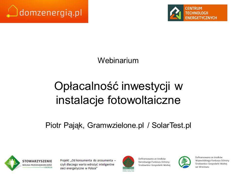 Webinarium Opłacalność inwestycji w instalacje fotowoltaiczne Piotr Pająk, Gramwzielone.pl / SolarTest.pl