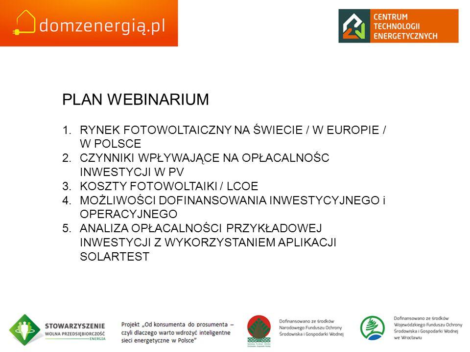 PLAN WEBINARIUM 1.RYNEK FOTOWOLTAICZNY NA ŚWIECIE / W EUROPIE / W POLSCE 2.CZYNNIKI WPŁYWAJĄCE NA OPŁACALNOŚC INWESTYCJI W PV 3.KOSZTY FOTOWOLTAIKI /
