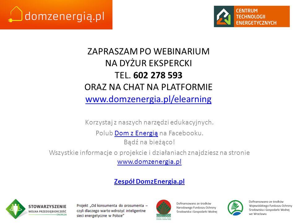 ZAPRASZAM PO WEBINARIUM NA DYŻUR EKSPERCKI TEL. 602 278 593 ORAZ NA CHAT NA PLATFORMIE www.domzenergia.pl/elearning www.domzenergia.pl/elearning Korzy