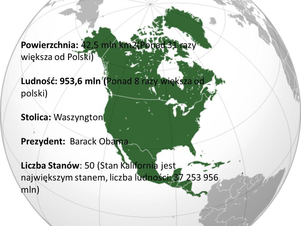 Powierzchnia: 42,5 mln km2(Ponad 31 razy większa od Polski) Ludność: 953,6 mln (Ponad 8 razy większa od polski) Stolica: Waszyngton Prezydent: Barack Obama Liczba Stanów: 50 (Stan Kalifornia jest największym stanem, liczba ludności: 37 253 956 mln)